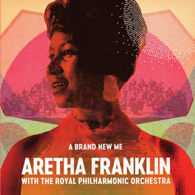 2017 A Brand New Me: Aretha Franklin With The Royal Philharmonic Orchestra