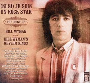 2016 (Si Si) Je Suis Un Rock Star – The Best Of Bill Wyman and Bill Wyman's Rhythm Kings