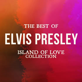 2016 The Best of Elvis Presley – Island of Love Collection
