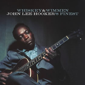 2017 Whiskey & Wimmen: John Lee Hooker's Finest