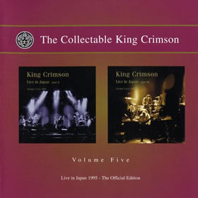 2010 The Collectable King Crimson Volume Five (Live In Japan 1995 – The Official Edition)