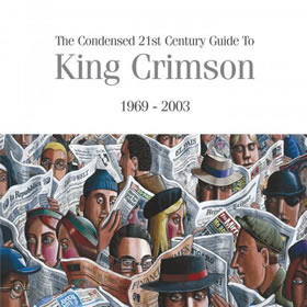 2019 The Condensed 21st Century Guide To King Crimson 1969-2003
