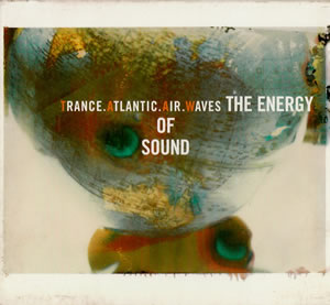 1998 Trance Atlantic Air Waves – The Energy Of Sound